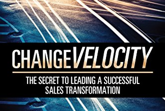 Change Velocity - The Secret to Leading a Successful Sales Transformation