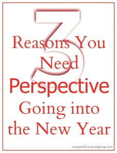 3 Reasons You Need Perspective Going into the New Year