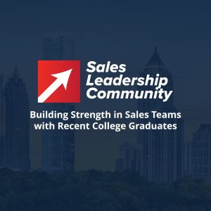 Building Strength in Sales Teams with Recent College Graduates