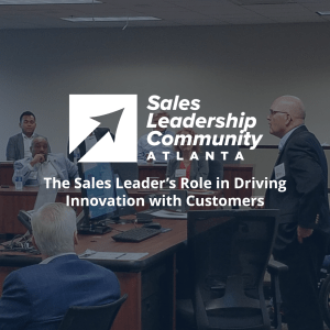 The Sales Leader's Role in Driving Innovation with Customers – Atlanta Sales Leadership Community