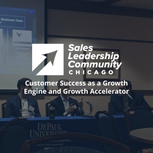 Customer Success as a Growth Engine and Growth Accelerator - Chicago Sales Leadership Community