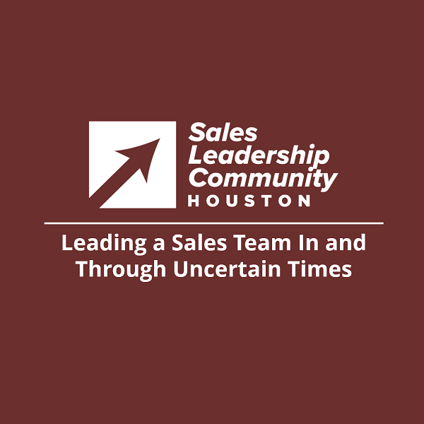 Leading a Sales Team In and Through Uncertain Times