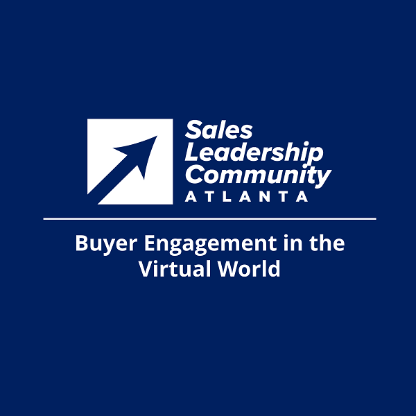 Buyer Engagement in the Virtual World - Sales Leadership Community Virtual Meeting Hosted by Atlanta Chapter